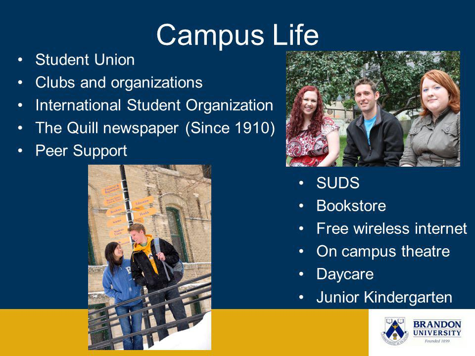Campus Life Student Union Clubs and organizations International Student Organization The Quill newspaper (Since 1910) Peer Support SUDS Bookstore Free
