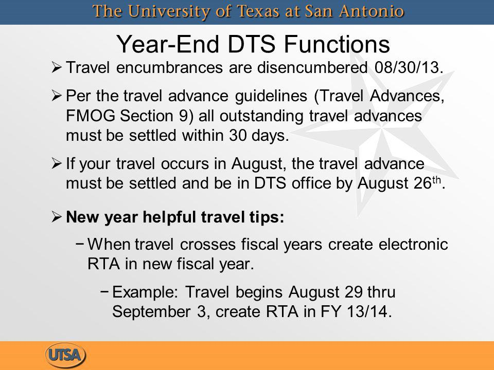 Year-End DTS Functions Travel encumbrances are disencumbered 08/30/13.