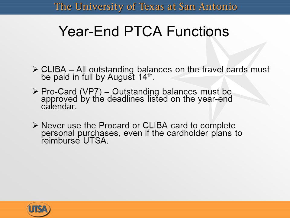 Year-End PTCA Functions CLIBA – All outstanding balances on the travel cards must be paid in full by August 14 th.