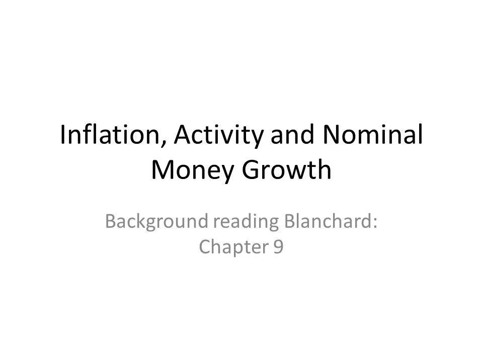 Inflation, Activity and Nominal Money Growth Background reading Blanchard: Chapter 9