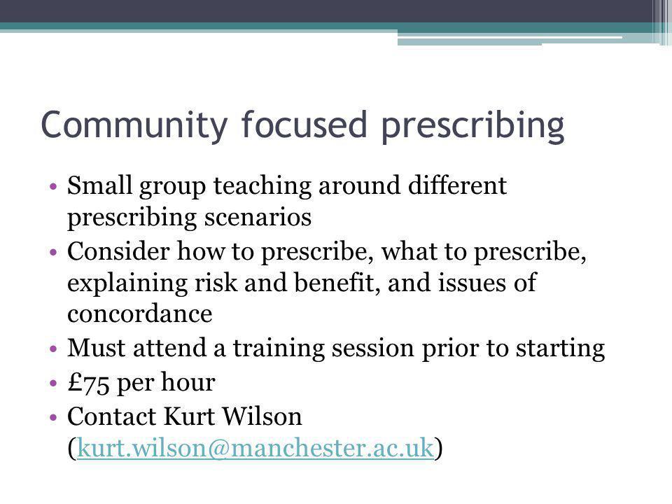 Community focused prescribing Small group teaching around different prescribing scenarios Consider how to prescribe, what to prescribe, explaining ris