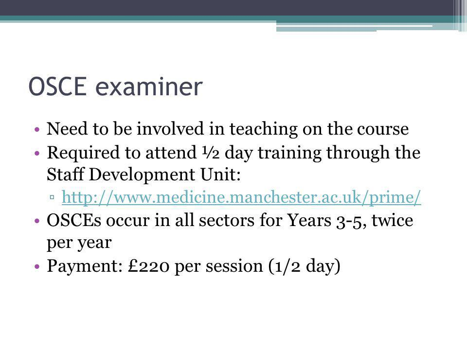 OSCE examiner Need to be involved in teaching on the course Required to attend ½ day training through the Staff Development Unit: http://www.medicine.
