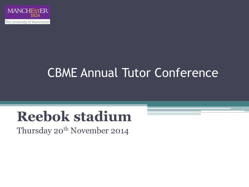 CBME Annual Tutor Conference Reebok stadium Thursday 20 th November 2014