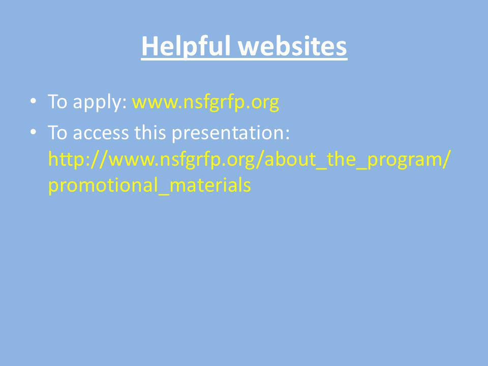 Helpful websites To apply: www.nsfgrfp.org To access this presentation: http://www.nsfgrfp.org/about_the_program/ promotional_materials