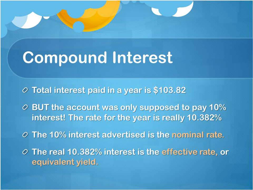 Compound Interest Total interest paid in a year is $103.82 BUT the account was only supposed to pay 10% interest.