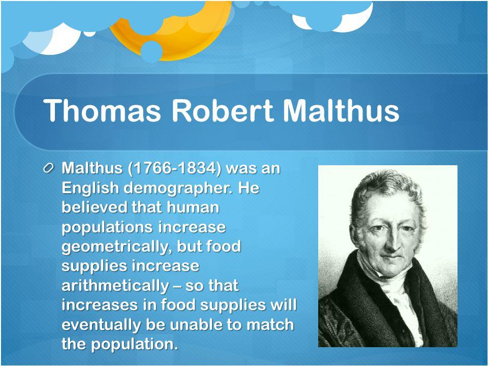 Thomas Robert Malthus Malthus (1766-1834) was an English demographer.