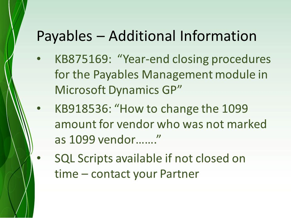 Payables – Additional Information KB875169: Year-end closing procedures for the Payables Management module in Microsoft Dynamics GP KB918536: How to change the 1099 amount for vendor who was not marked as 1099 vendor…….