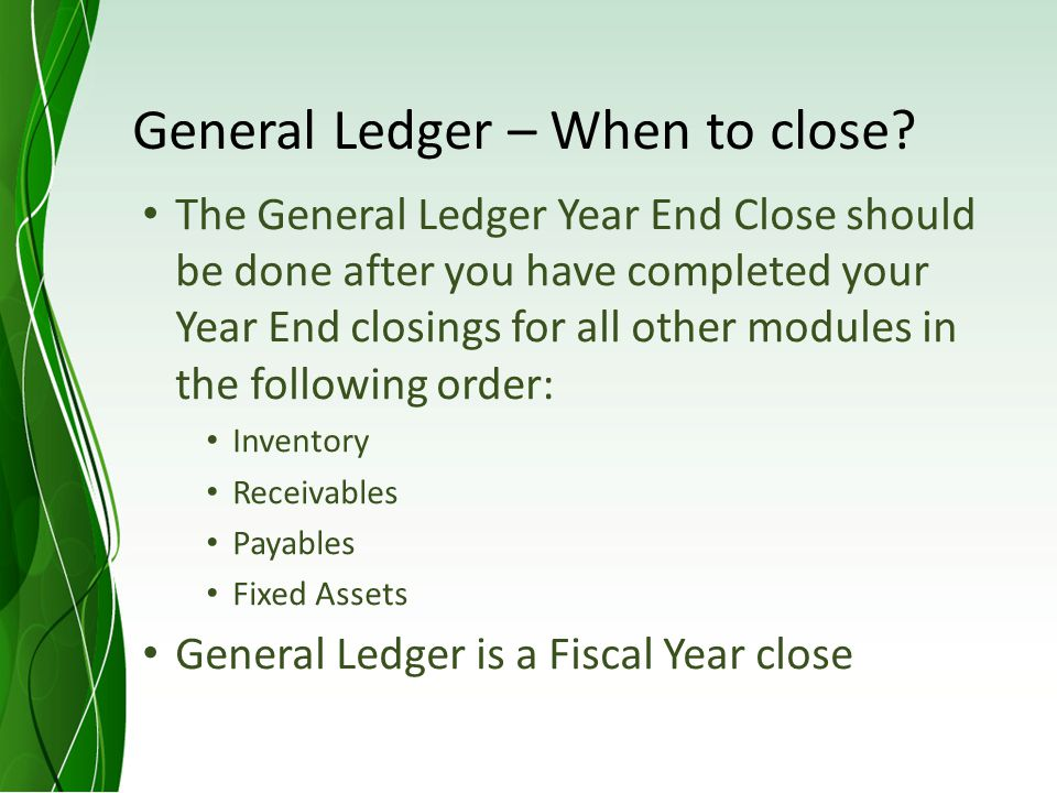 General Ledger – When to close.