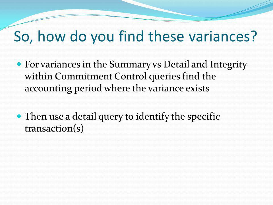 So, how do you find these variances? For variances in the Summary vs Detail and Integrity within Commitment Control queries find the accounting period
