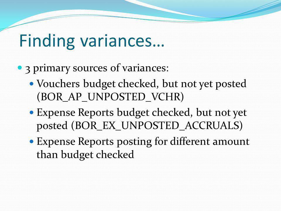 3 primary sources of variances: Vouchers budget checked, but not yet posted (BOR_AP_UNPOSTED_VCHR) Expense Reports budget checked, but not yet posted