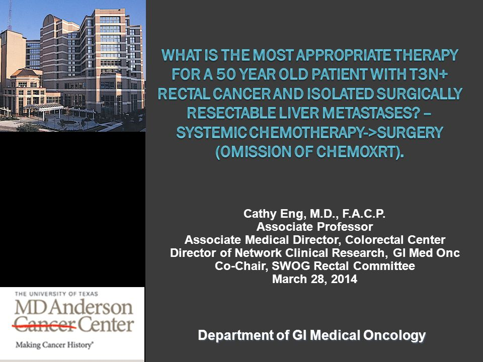 Department of GI Medical Oncology Cathy Eng, M.D., F.A.C.P. Associate Professor Associate Medical Director, Colorectal Center Director of Network Clin