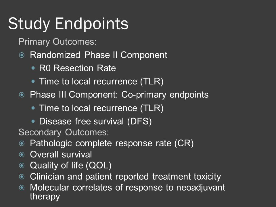 Study Endpoints Primary Outcomes: Randomized Phase II Component R0 Resection Rate Time to local recurrence (TLR) Phase III Component: Co-primary endpo