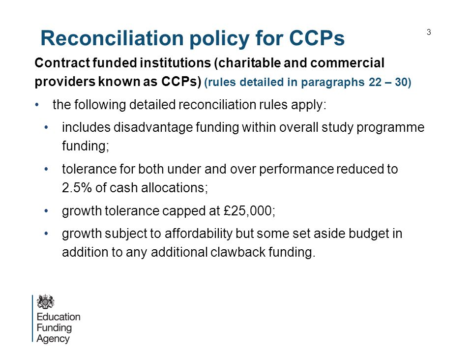 Reconciliation rules and examples Over performance - paragraphs 27 A tolerance of 2.5%/£25,000 (whichever is lower) will be applied for growth payments Total programme outturn will be compared to the allocation (including TP and FPF) The cash delivered over 2.5%/£25,000 above the allocation (together with any TP or FPF) will be paid as responsive growth subject to a growth cap and affordability.