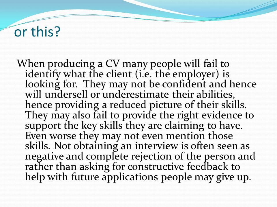 or this. When producing a CV many people will fail to identify what the client (i.e.