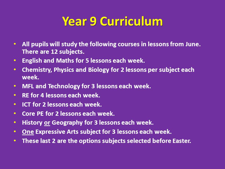 Year 9 Curriculum All pupils will study the following courses in lessons from June. There are 12 subjects. English and Maths for 5 lessons each week.