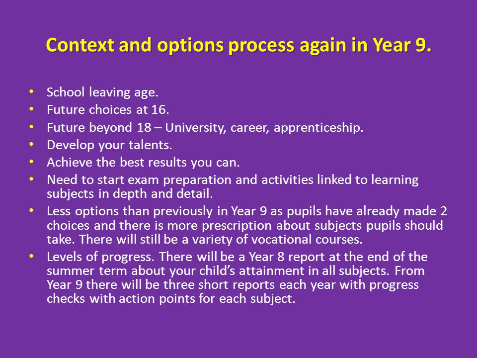 Context and options process again in Year 9. School leaving age. Future choices at 16. Future beyond 18 – University, career, apprenticeship. Develop