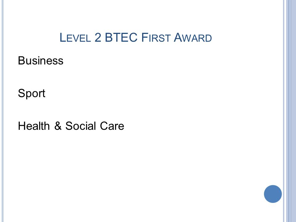 L EVEL 2 BTEC F IRST A WARD Business Sport Health & Social Care