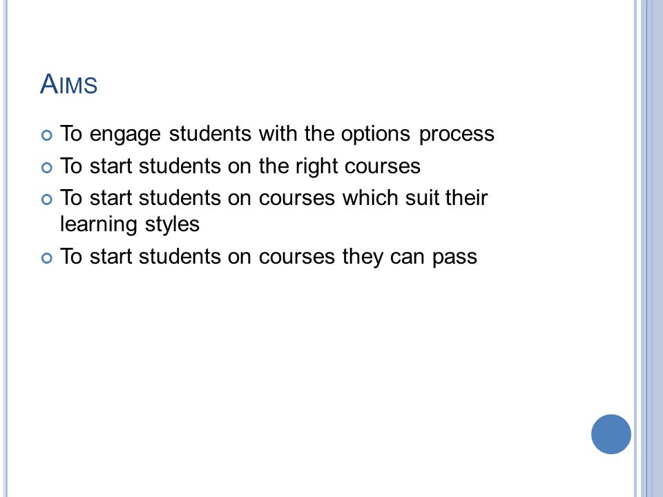 A IMS To engage students with the options process To start students on the right courses To start students on courses which suit their learning styles To start students on courses they can pass
