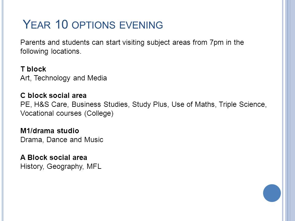 Y EAR 10 OPTIONS EVENING Parents and students can start visiting subject areas from 7pm in the following locations.