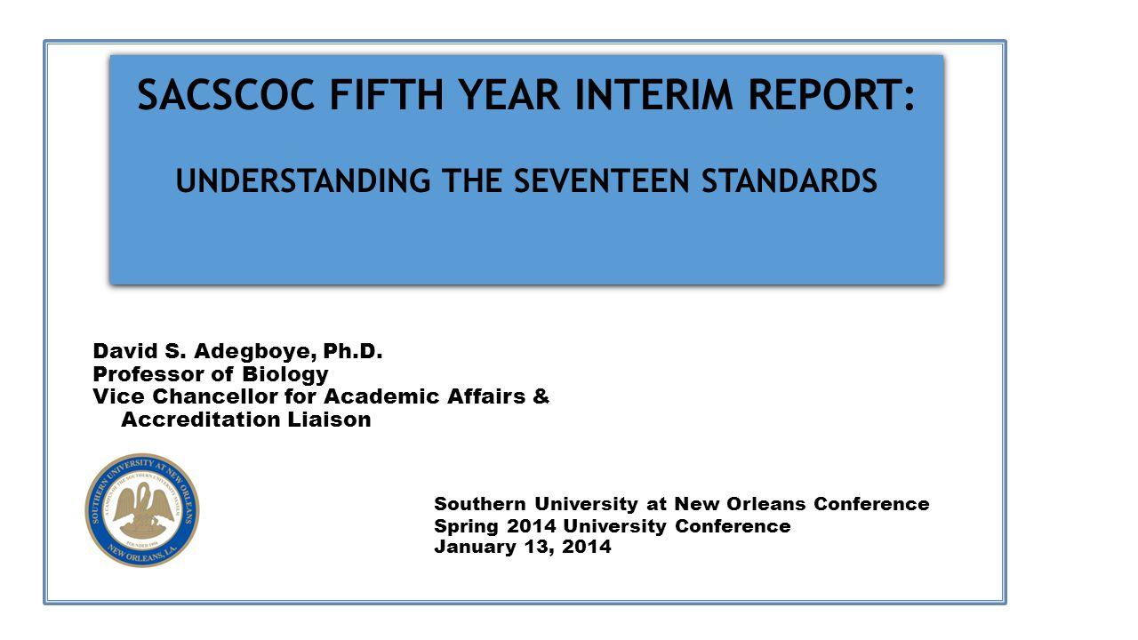 SACSCOC FIFTH YEAR INTERIM REPORT : UNDERSTANDING THE SEVENTEEN STANDARDS David S.