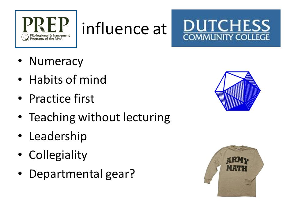 influence at Numeracy Habits of mind Practice first Teaching without lecturing Leadership Collegiality Departmental gear