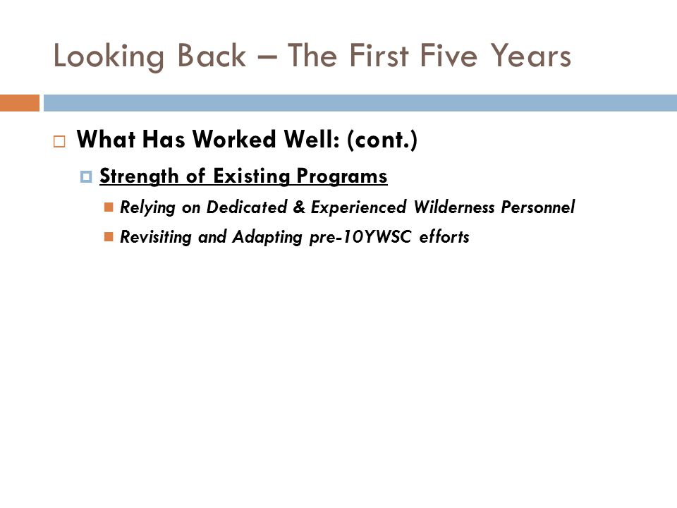 Looking Back – The First Five Years What Has Worked Well: (cont.) Strength of Existing Programs Relying on Dedicated & Experienced Wilderness Personne