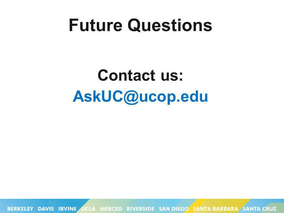 Future Questions Contact us: AskUC@ucop.edu