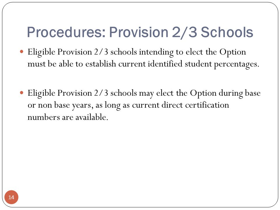 Procedures: Provision 2/3 Schools Eligible Provision 2/3 schools intending to elect the Option must be able to establish current identified student percentages.