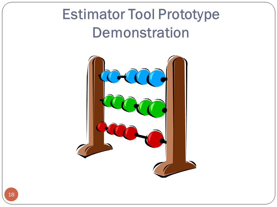 Estimator Tool Prototype Demonstration 18