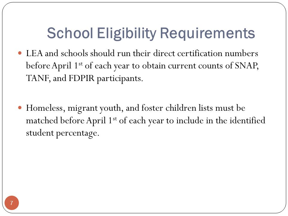 School Eligibility Requirements LEA and schools should run their direct certification numbers before April 1 st of each year to obtain current counts of SNAP, TANF, and FDPIR participants.