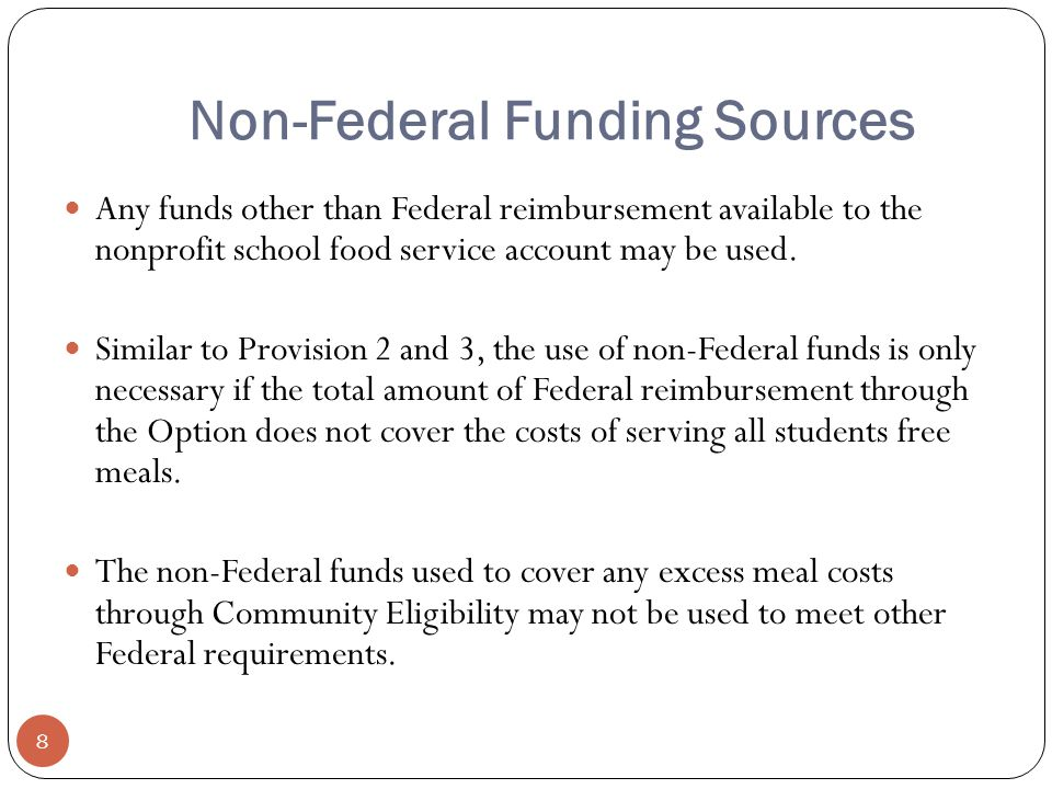 Non-Federal Funding Sources 8 Any funds other than Federal reimbursement available to the nonprofit school food service account may be used.
