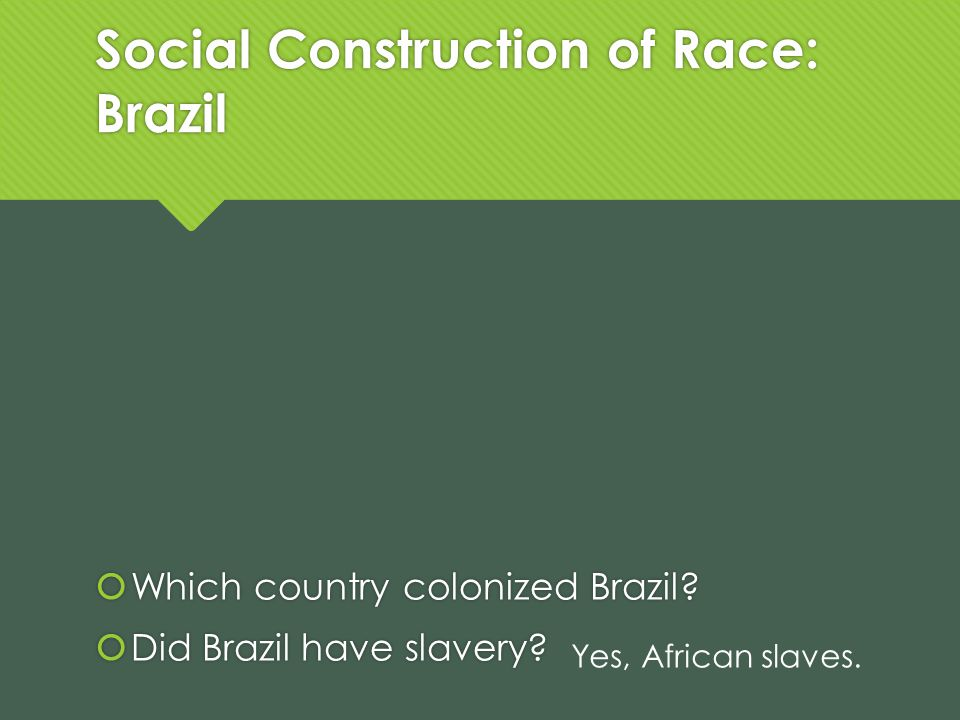 Social Construction of Race: Brazil Which country colonized Brazil? Did Brazil have slavery? Which country colonized Brazil? Did Brazil have slavery?