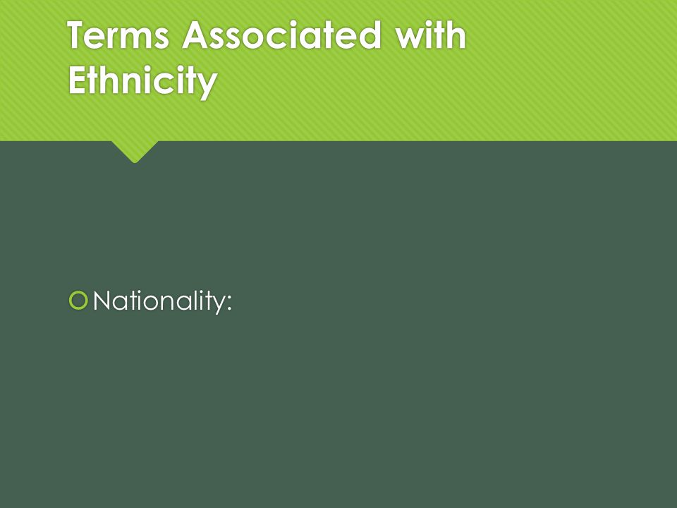 Terms Associated with Ethnicity Nationality: