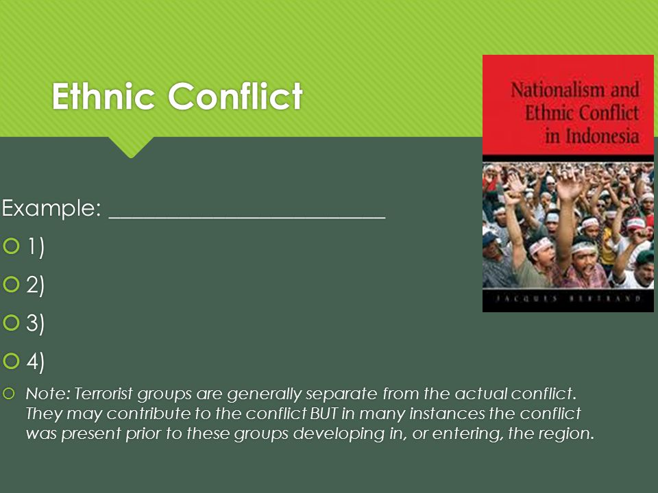 Ethnic Conflict Example: ________________________ 1) 2) 3) 4) Note: Terrorist groups are generally separate from the actual conflict.