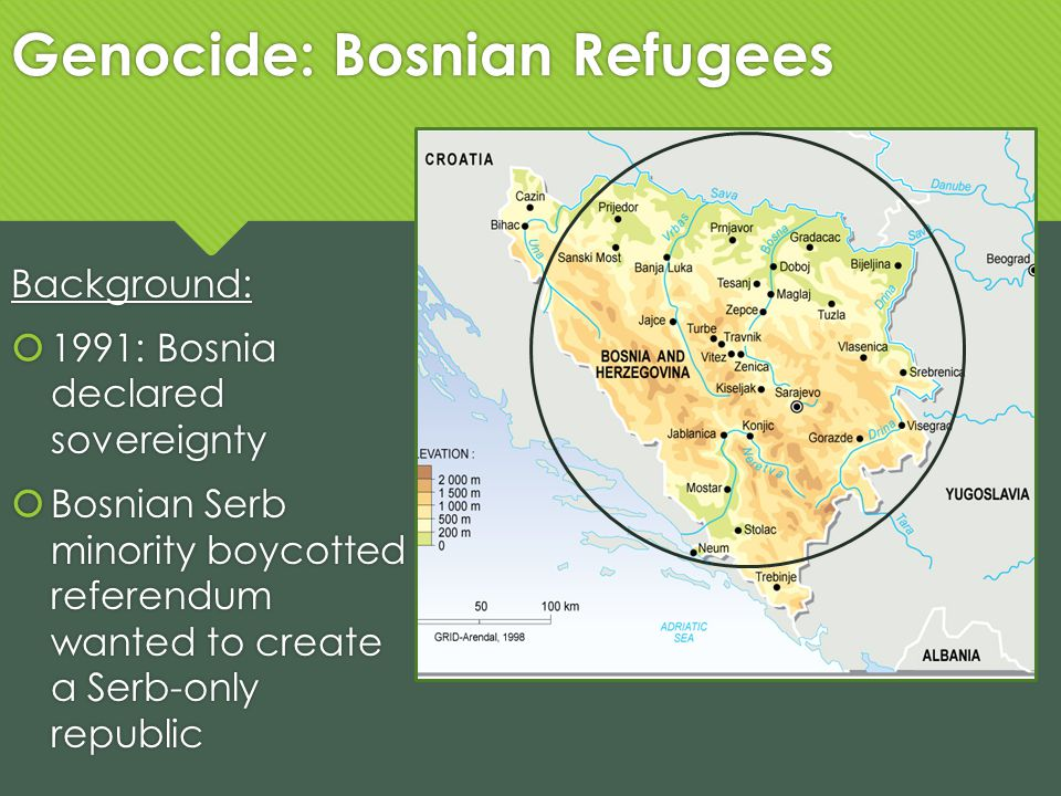Genocide: Bosnian Refugees Background: 1991: Bosnia declared sovereignty Bosnian Serb minority boycotted referendum wanted to create a Serb-only repub
