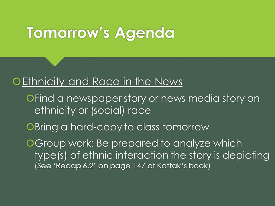 Tomorrows Agenda Ethnicity and Race in the News Find a newspaper story or news media story on ethnicity or (social) race Bring a hard-copy to class to