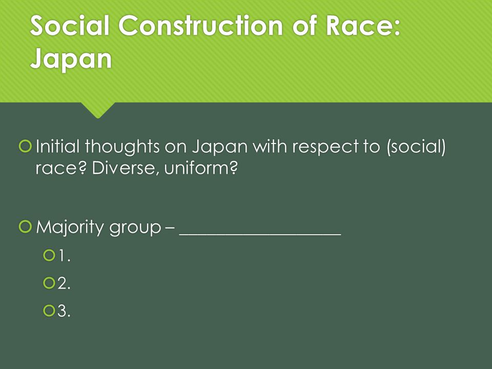 Social Construction of Race: Japan Initial thoughts on Japan with respect to (social) race.