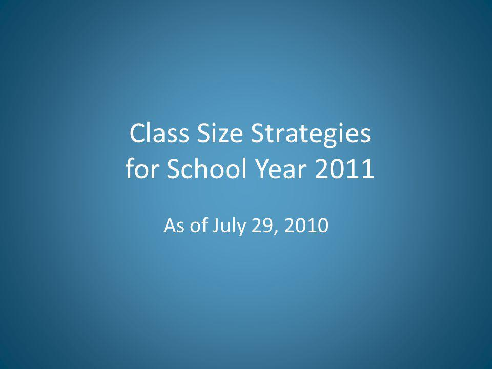 Class Size Strategies for School Year 2011 As of July 29, 2010