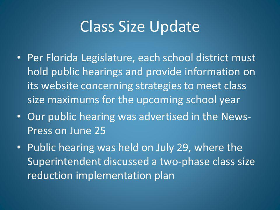 Class Size Update Per Florida Legislature, each school district must hold public hearings and provide information on its website concerning strategies to meet class size maximums for the upcoming school year Our public hearing was advertised in the News- Press on June 25 Public hearing was held on July 29, where the Superintendent discussed a two-phase class size reduction implementation plan