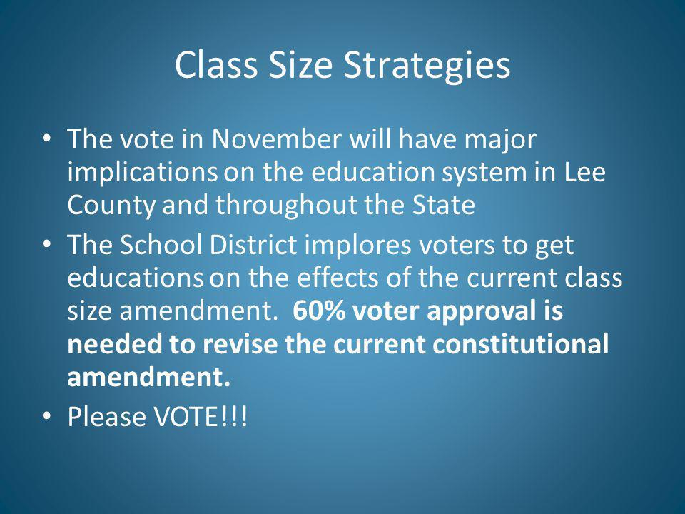 Class Size Strategies The vote in November will have major implications on the education system in Lee County and throughout the State The School District implores voters to get educations on the effects of the current class size amendment.