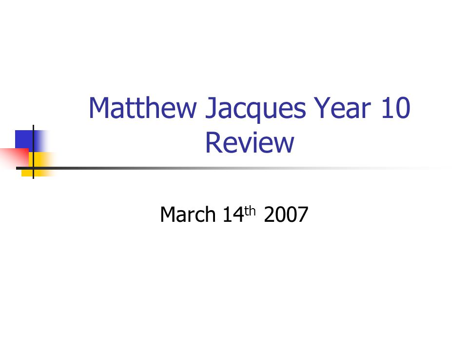 Matthew Jacques Year 10 Review March 14 th 2007