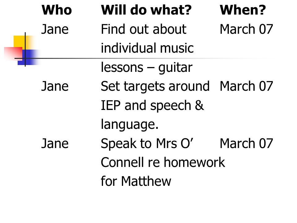 WhoWill do what?When? JaneFind out about March 07 individual music lessons – guitar JaneSet targets aroundMarch 07 IEP and speech & language. JaneSpea