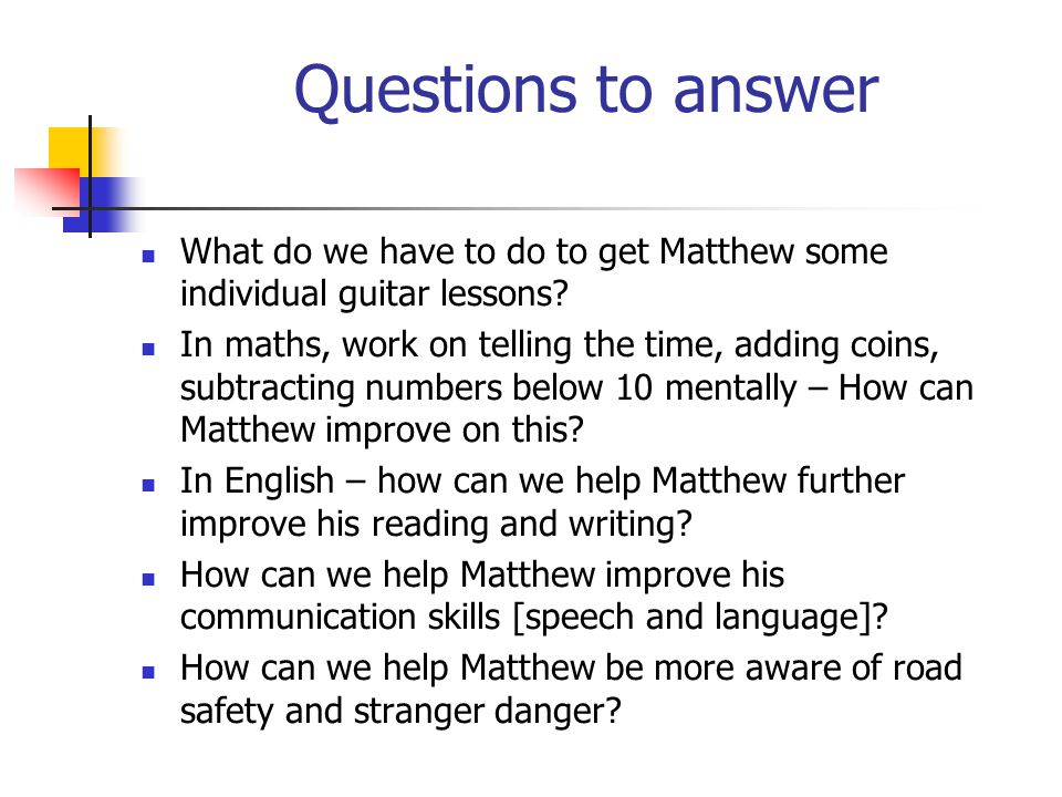 Questions to answer What do we have to do to get Matthew some individual guitar lessons? In maths, work on telling the time, adding coins, subtracting