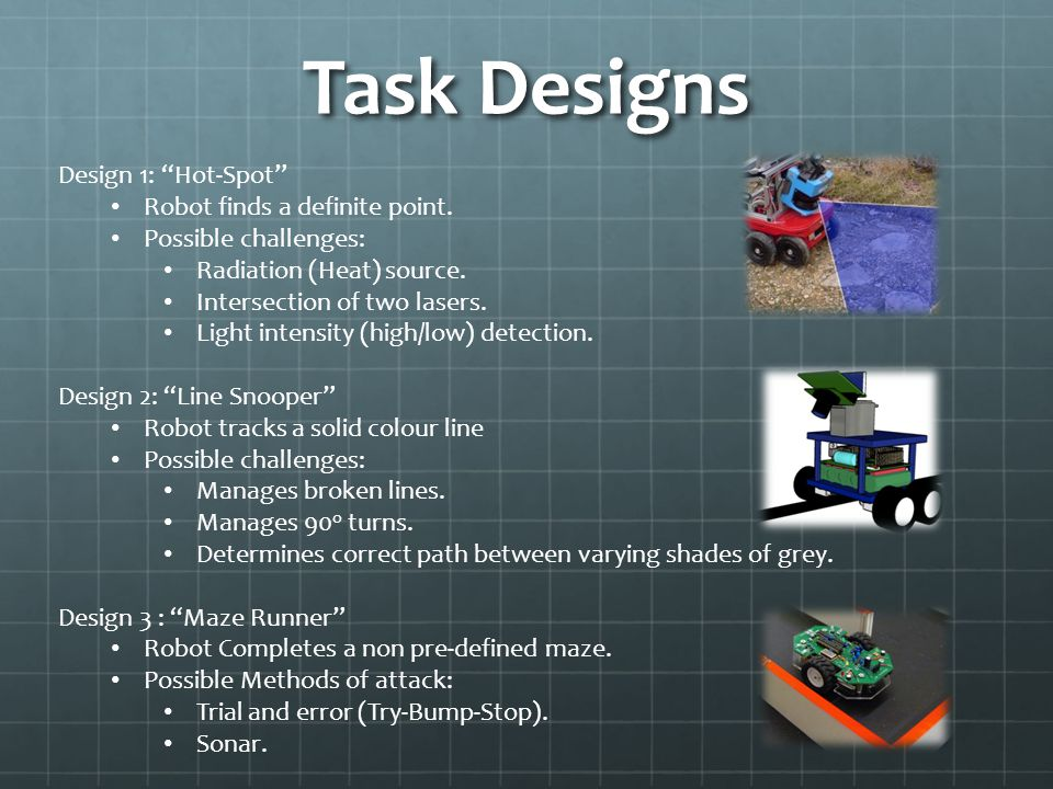 Task Designs Design 1: Hot-Spot Robot finds a definite point.