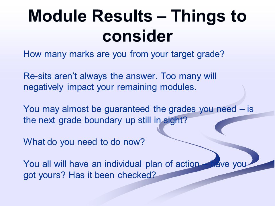 Module Results – Things to consider How many marks are you from your target grade? Re-sits arent always the answer. Too many will negatively impact yo