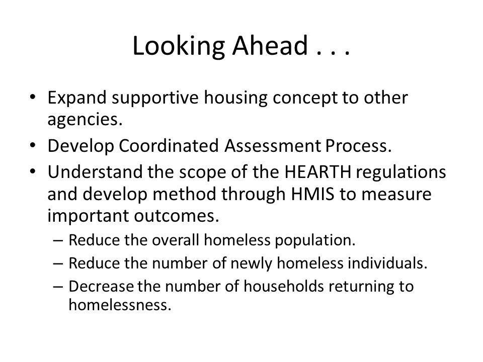 Looking Ahead... Expand supportive housing concept to other agencies.