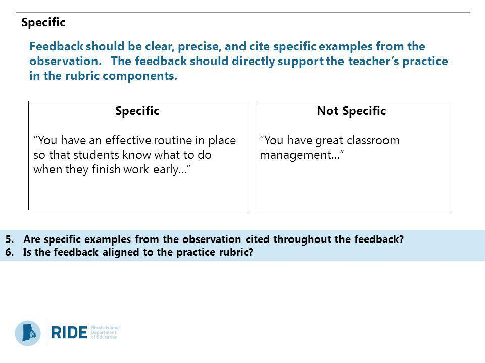 Specific Feedback should be clear, precise, and cite specific examples from the observation. The feedback should directly support the teachers practic