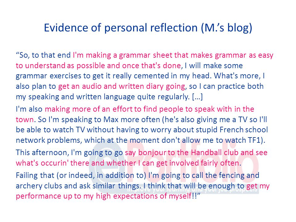 Evidence of personal reflection (M.s blog) So, to that end I m making a grammar sheet that makes grammar as easy to understand as possible and once that s done, I will make some grammar exercises to get it really cemented in my head.