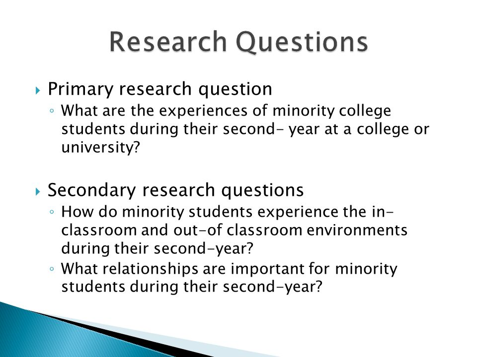 Primary research question What are the experiences of minority college students during their second- year at a college or university.