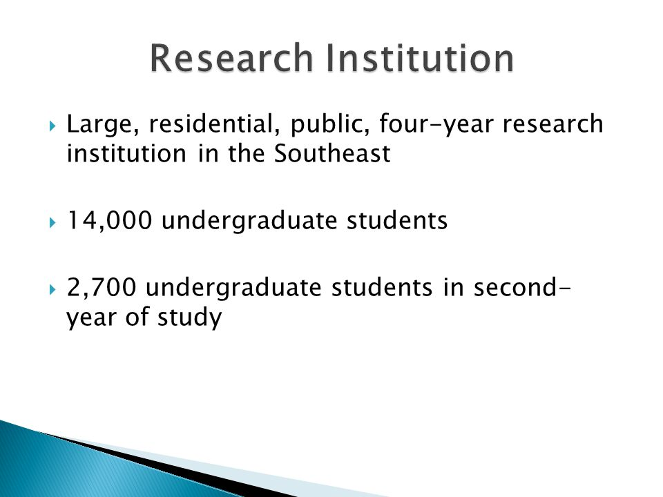 Large, residential, public, four-year research institution in the Southeast 14,000 undergraduate students 2,700 undergraduate students in second- year